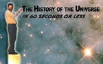 The History of the Universe in 60 seconds or less